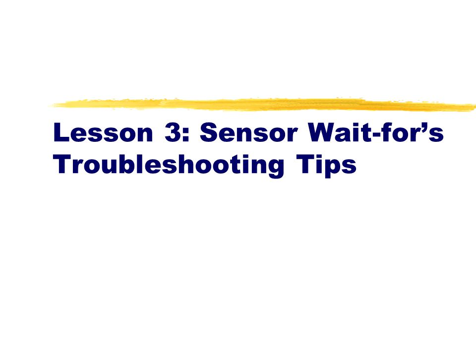 Lesson 3: Sensor Wait-for's Troubleshooting Tips