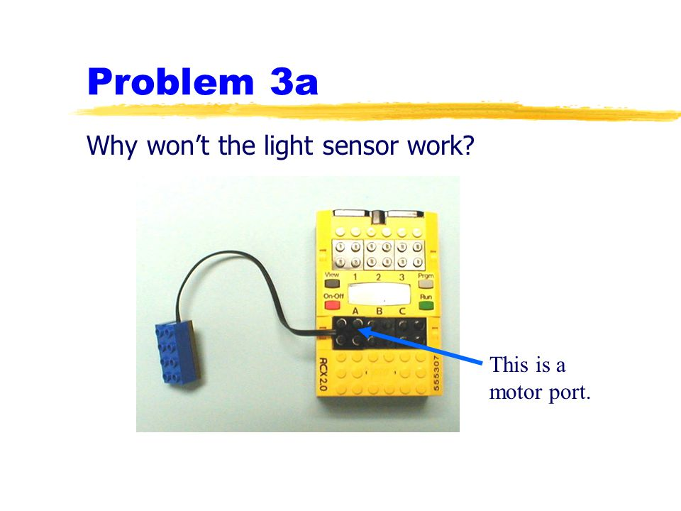 Problem 3a Why won't the light sensor work This is a motor port.
