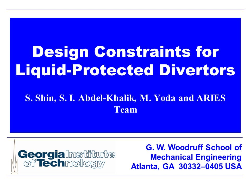 Design Constraints for Liquid-Protected Divertors S. Shin, S. I. Abdel-Khalik, M. Yoda and ARIES Team G. W. Woodruff School of Mechanical Engineering