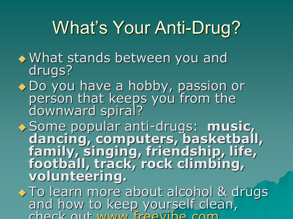 What's Your Anti-Drug.  What stands between you and drugs.