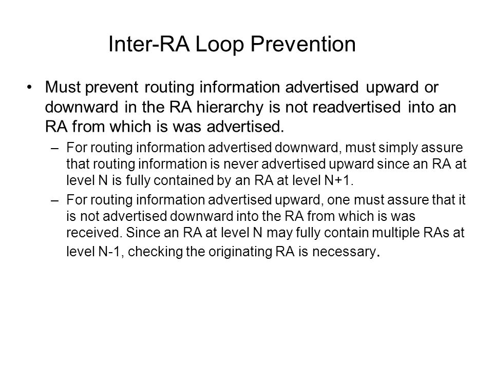 Inter-RA Loop Prevention Must prevent routing information advertised upward or downward in the RA hierarchy is not readvertised into an RA from which is was advertised.