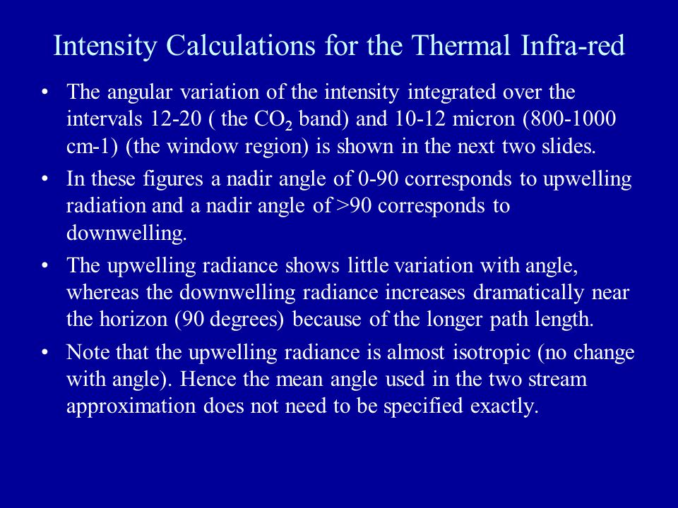 Intensity Calculations for the Thermal Infra-red The angular variation of the intensity integrated over the intervals 12-20 ( the CO 2 band) and 10-12 micron (800-1000 cm-1) (the window region) is shown in the next two slides.