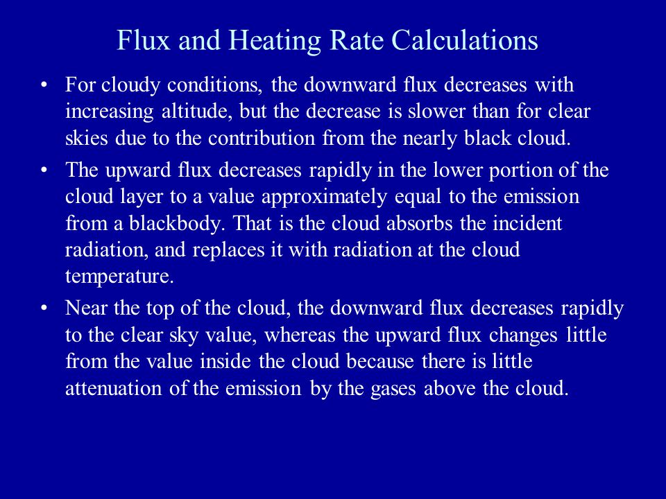 Flux and Heating Rate Calculations For cloudy conditions, the downward flux decreases with increasing altitude, but the decrease is slower than for cl