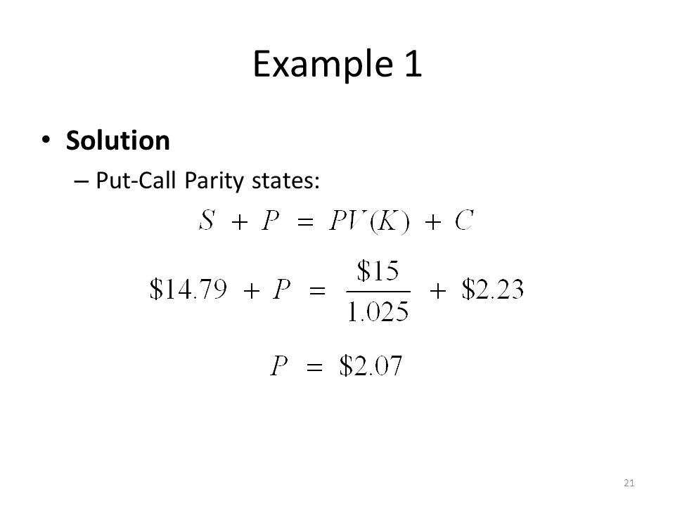 Example 1 Solution – Put-Call Parity states: 21