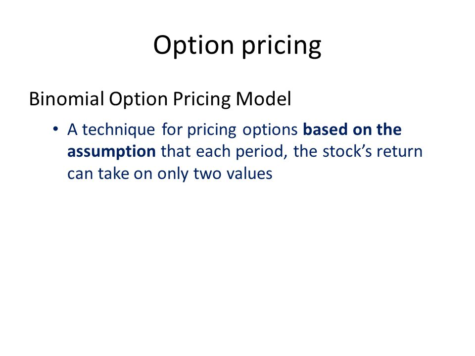 Option pricing Binomial Option Pricing Model A technique for pricing options based on the assumption that each period, the stock's return can take on