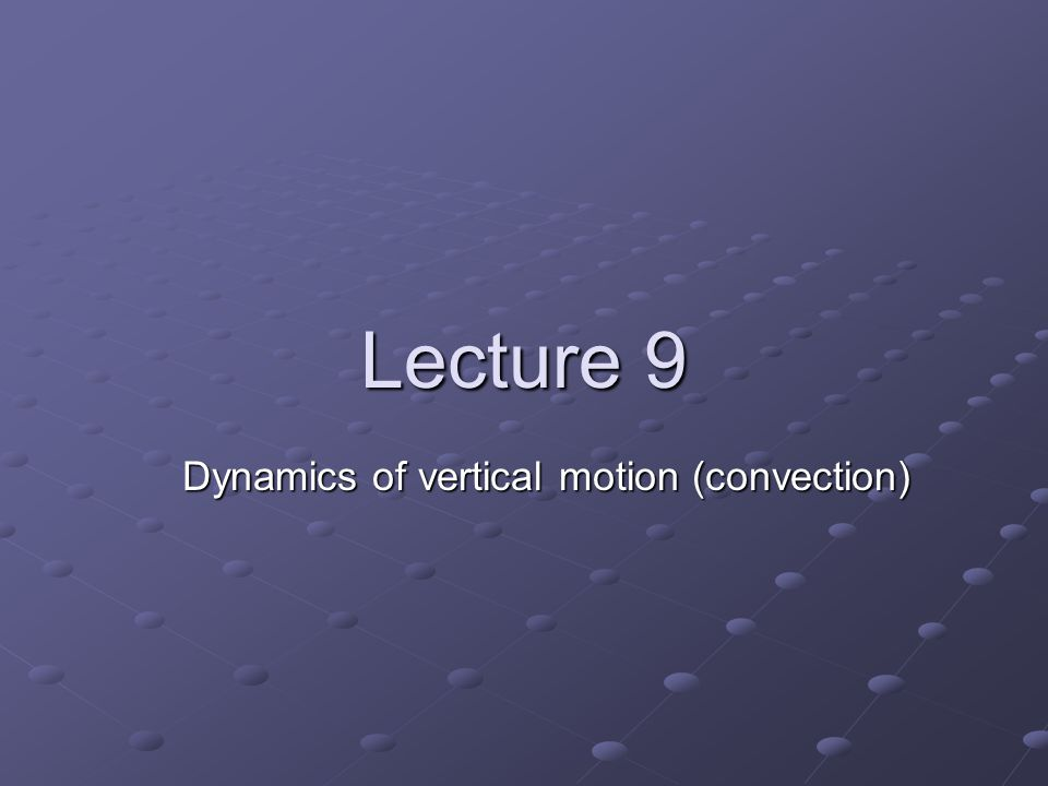 Lecture 9 Dynamics of vertical motion (convection)