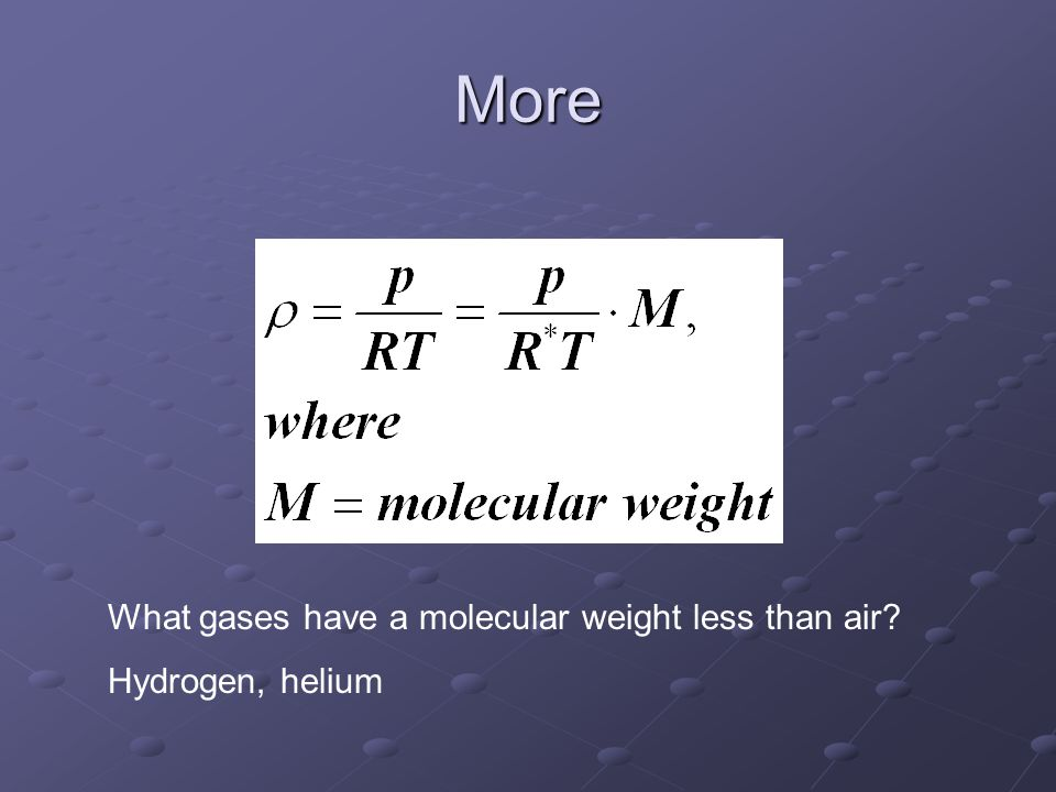 More What gases have a molecular weight less than air? Hydrogen, helium
