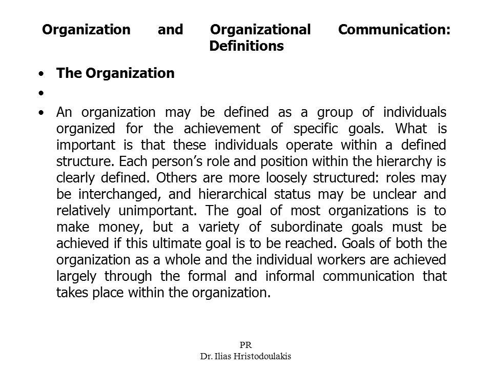 PR Dr. Ilias Hristodoulakis Organization and Organizational Communication: Definitions The Organization An organization may be defined as a group of i
