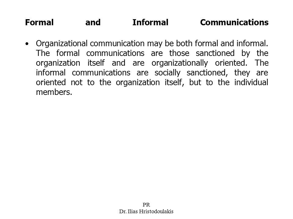 PR Dr. Ilias Hristodoulakis Formal and Informal Communications Organizational communication may be both formal and informal. The formal communications