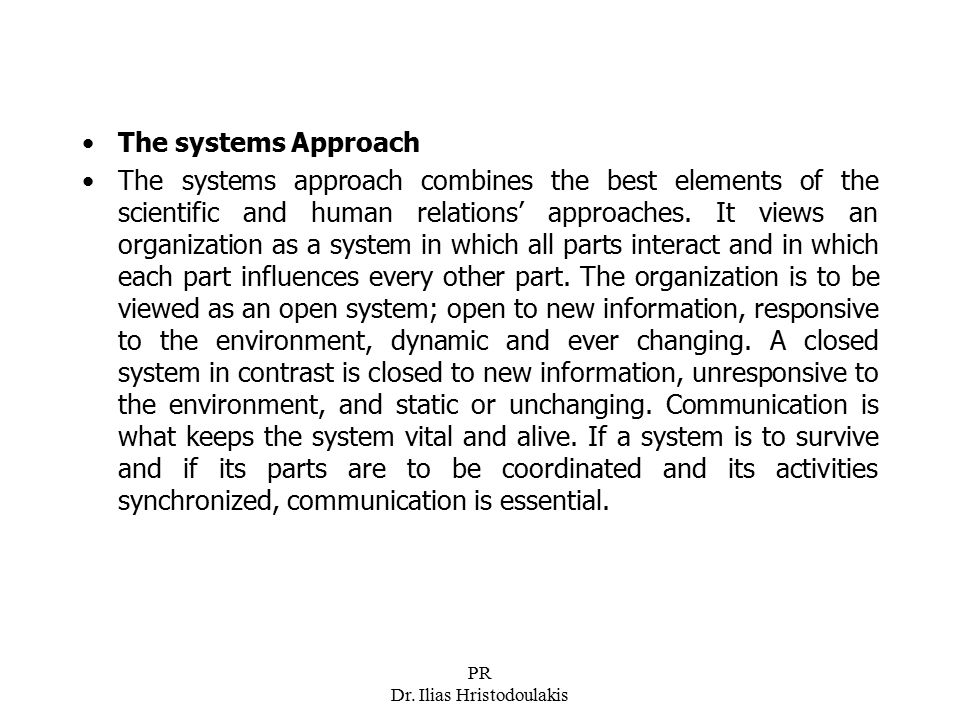 PR Dr. Ilias Hristodoulakis The systems Approach The systems approach combines the best elements of the scientific and human relations' approaches. It