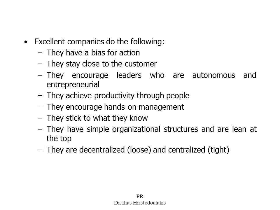 PR Dr. Ilias Hristodoulakis Excellent companies do the following: –They have a bias for action –They stay close to the customer –They encourage leader