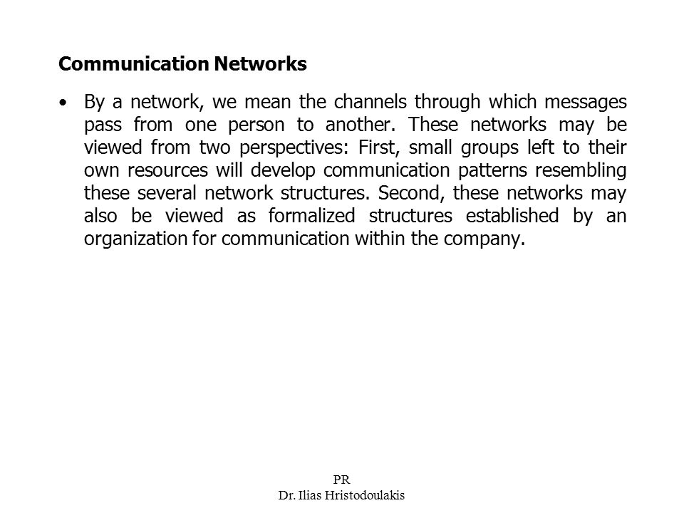 PR Dr. Ilias Hristodoulakis Communication Networks By a network, we mean the channels through which messages pass from one person to another. These ne