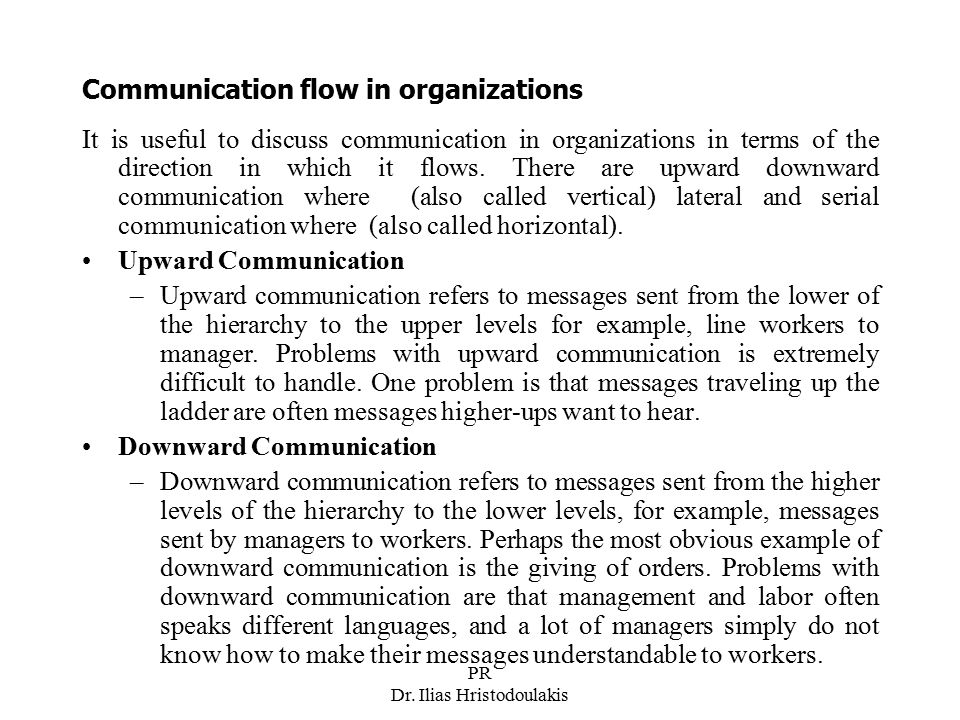 PR Dr. Ilias Hristodoulakis Communication flow in organizations It is useful to discuss communication in organizations in terms of the direction in wh