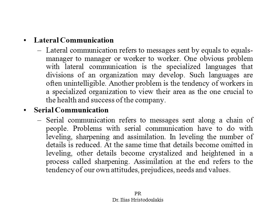 PR Dr. Ilias Hristodoulakis Lateral Communication –Lateral communication refers to messages sent by equals to equals- manager to manager or worker to