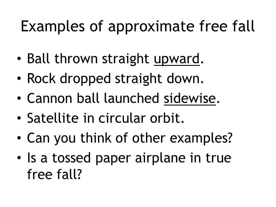 Examples of approximate free fall Ball thrown straight upward.