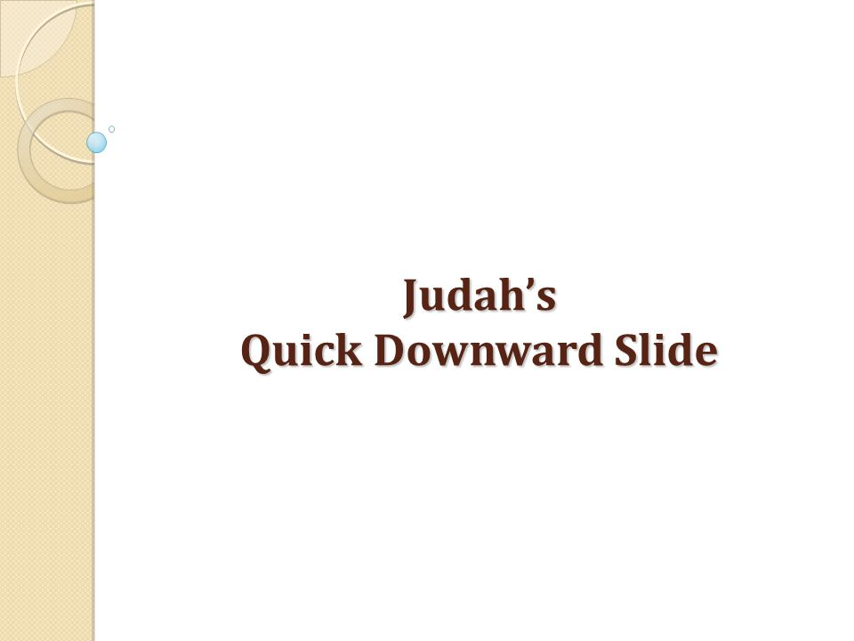 Judah's Quick Downhill Slide Judah's Quick Downhill Slide KingWhat Happened?ExplanationLength of Reign JEHOIACHIN 2 Kings 24:8 – 17 The Babylonians invaded.