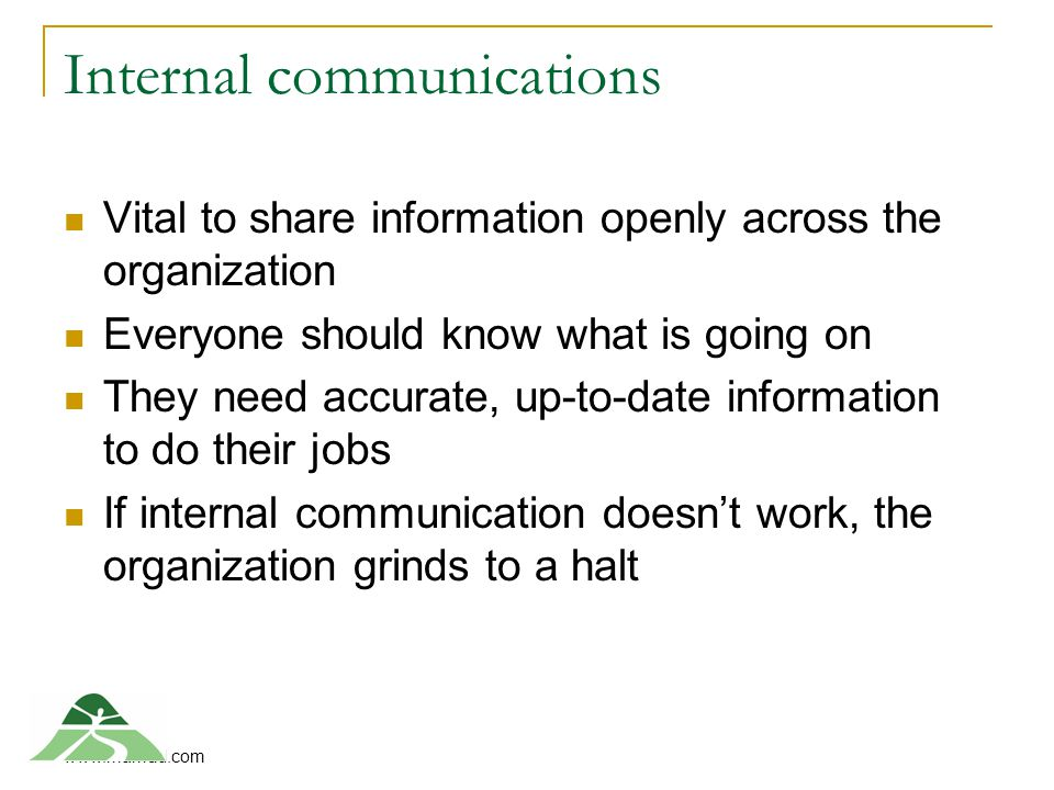 Paul Mundy www.mamud.com Internal communications Vital to share information openly across the organization Everyone should know what is going on They need accurate, up-to-date information to do their jobs If internal communication doesn't work, the organization grinds to a halt
