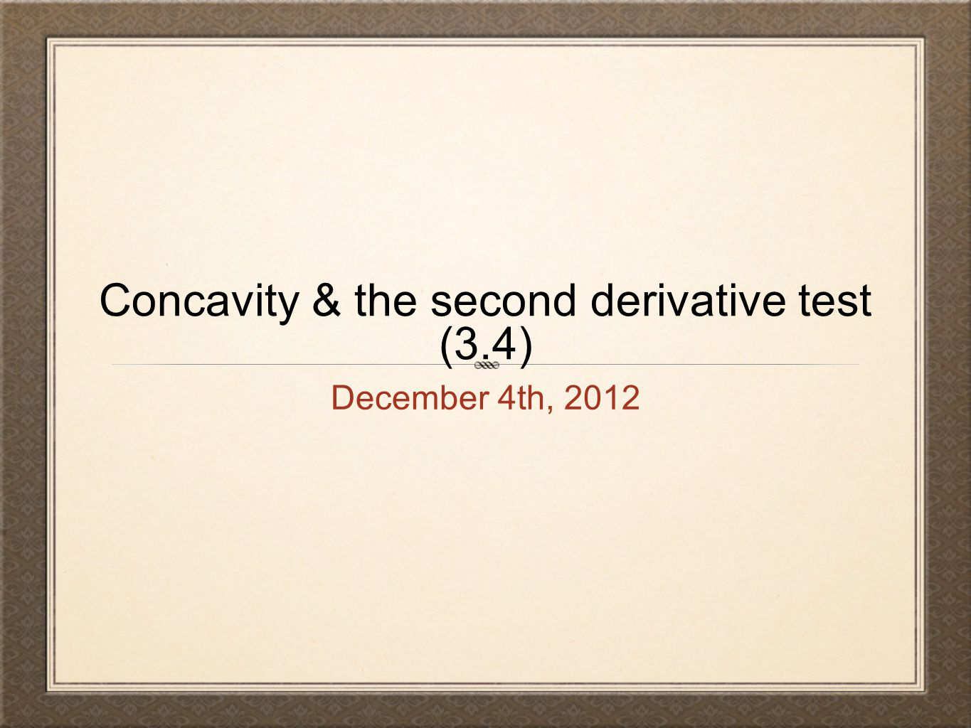 Concavity & the second derivative test (3.4) December 4th, 2012