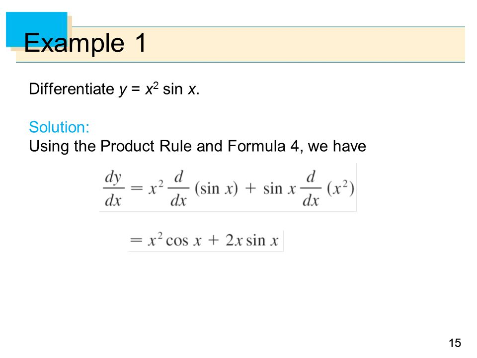 15 Example 1 Differentiate y = x 2 sin x. Solution: Using the Product Rule and Formula 4, we have