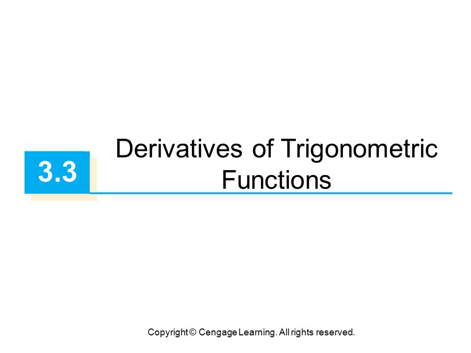 Copyright © Cengage Learning. All rights reserved. 3.3 Derivatives of Trigonometric Functions