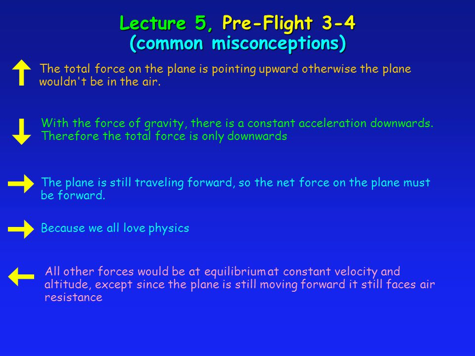 Lecture 5, Pre-Flight Questions 3&4 (great answers) Newton s first law states that if no net force acts on an object, then the velocity of the object remains unchanged.