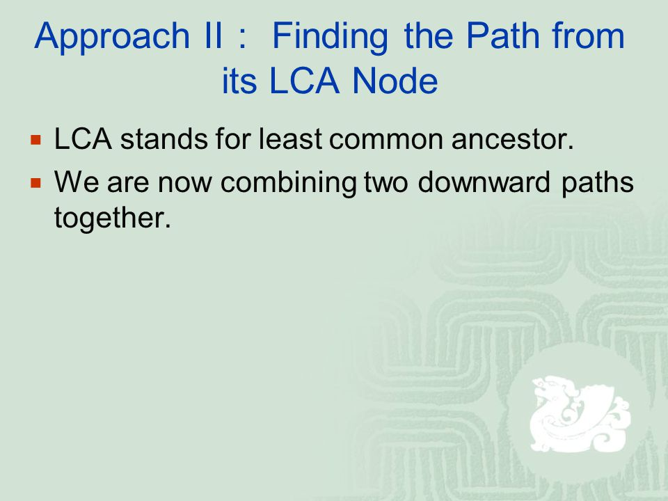 Approach II : Finding the Path from its LCA Node  LCA stands for least common ancestor.  We are now combining two downward paths together.