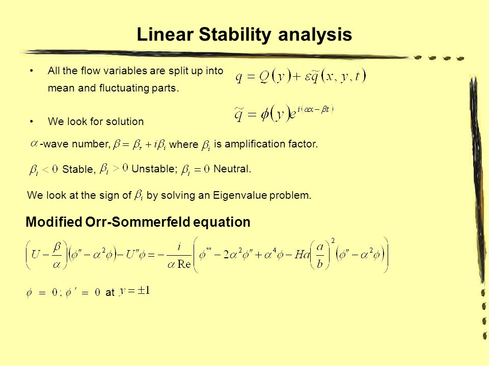 Linear Stability analysis All the flow variables are split up into mean and fluctuating parts.
