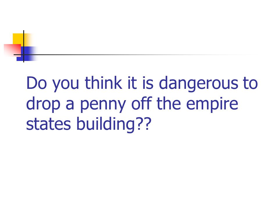 Do you think it is dangerous to drop a penny off the empire states building