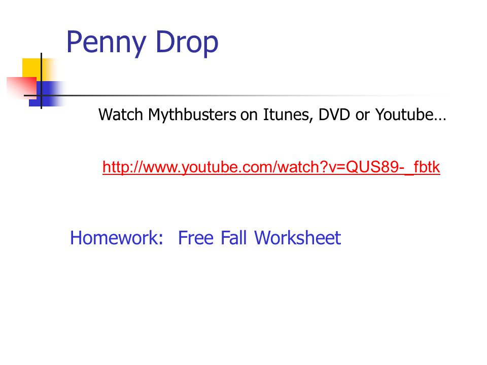 Penny Drop Watch Mythbusters on Itunes, DVD or Youtube…   v=QUS89-_fbtk Homework: Free Fall Worksheet