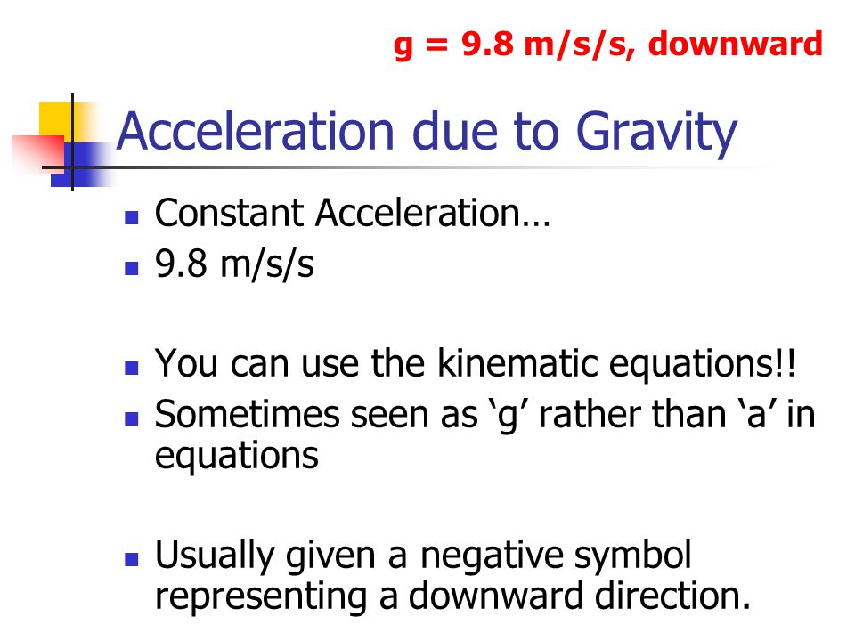 Acceleration due to Gravity Constant Acceleration… 9.8 m/s/s You can use the kinematic equations!.