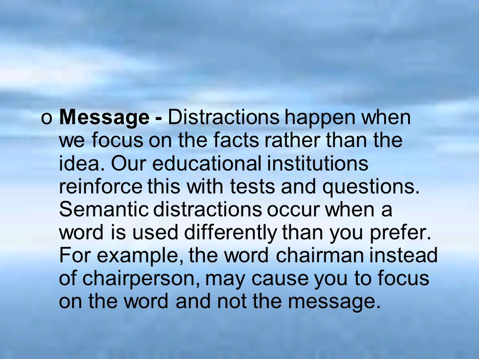 oMessage - Distractions happen when we focus on the facts rather than the idea. Our educational institutions reinforce this with tests and questions.