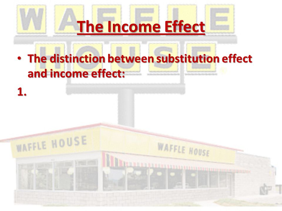 The Income Effect The distinction between substitution effect and income effect: The distinction between substitution effect and income effect:1.