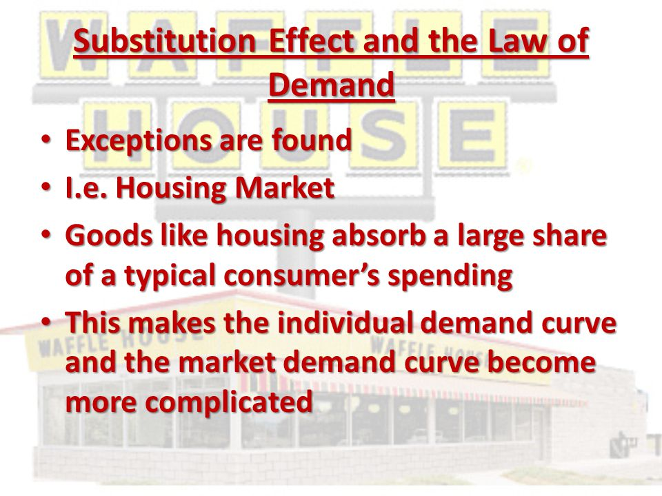Substitution Effect and the Law of Demand Exceptions are found Exceptions are found I.e.