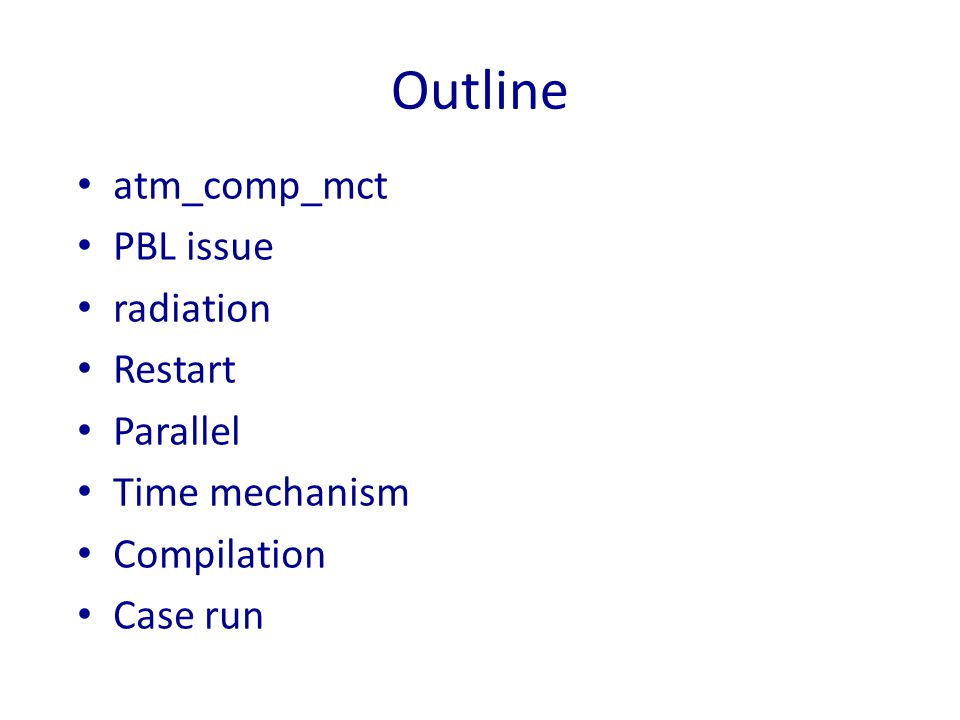 Outline atm_comp_mct PBL issue radiation Restart Parallel Time mechanism Compilation Case run