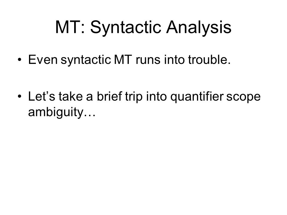 MT: Syntactic Analysis Even syntactic MT runs into trouble.