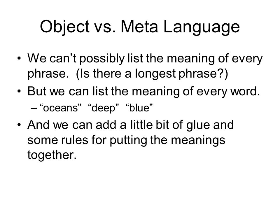 Object vs. Meta Language We can't possibly list the meaning of every phrase.