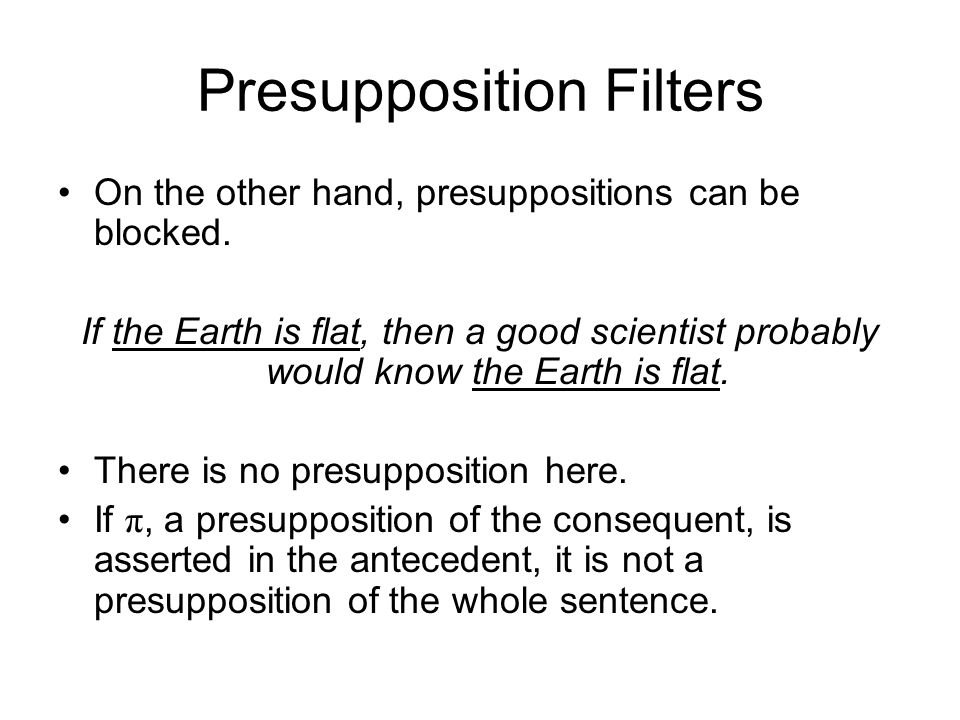 Presupposition Filters On the other hand, presuppositions can be blocked.