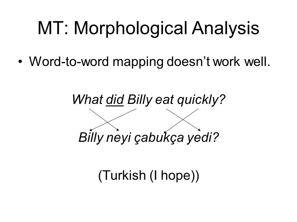 MT: Morphological Analysis Word-to-word mapping doesn't work well.