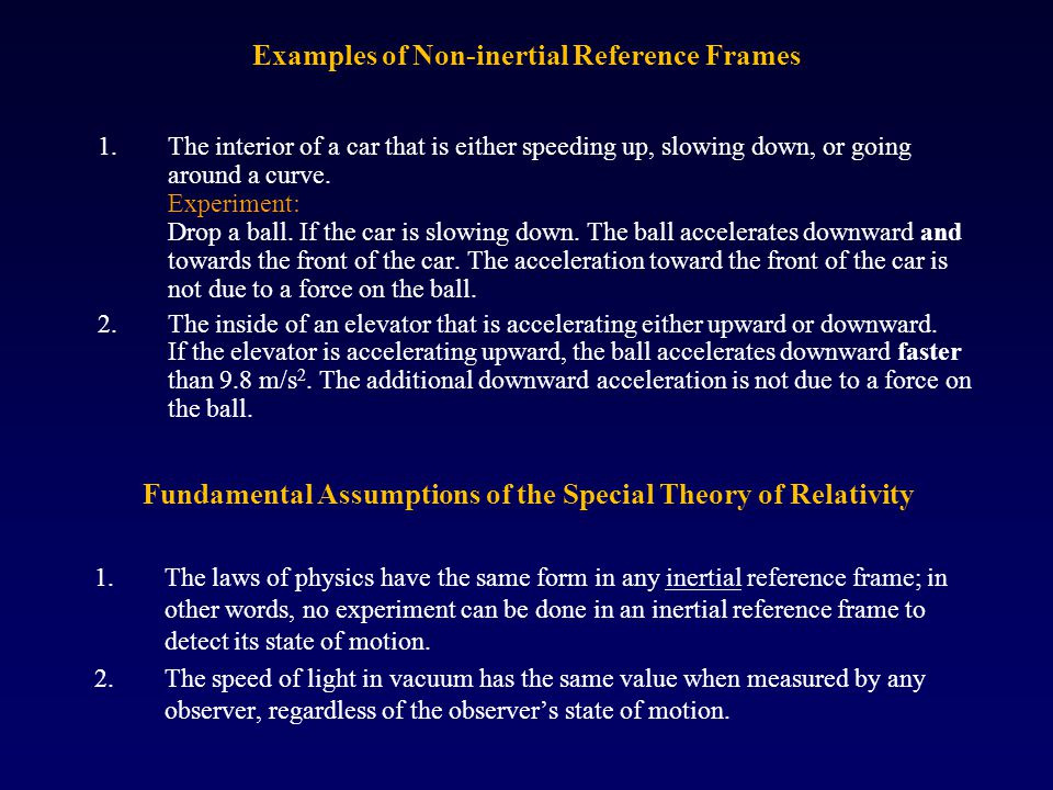 Examples of Non-inertial Reference Frames 1.The interior of a car that is either speeding up, slowing down, or going around a curve. Experiment: Drop