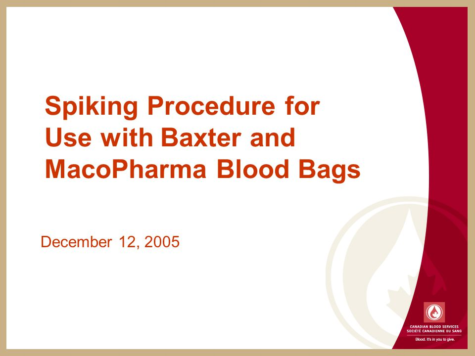Spiking Procedure for Use with Baxter and MacoPharma Blood Bags December 12, 2005
