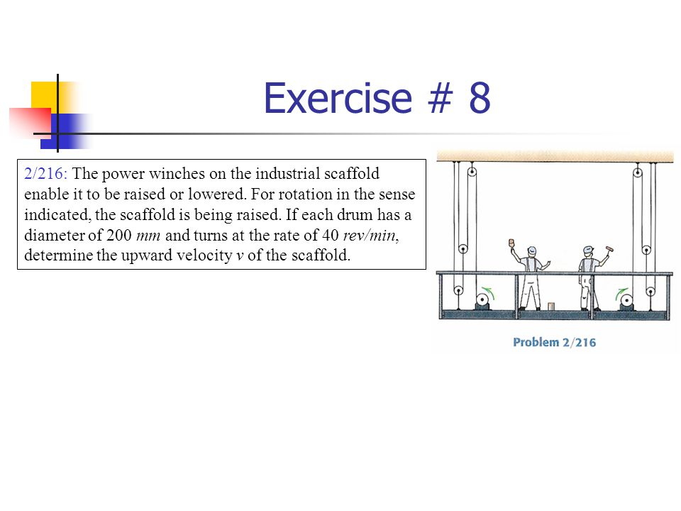 Exercise # 8 2/216: The power winches on the industrial scaffold enable it to be raised or lowered. For rotation in the sense indicated, the scaffold