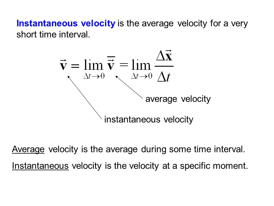 Instantaneous velocity is the average velocity for a very short time interval.