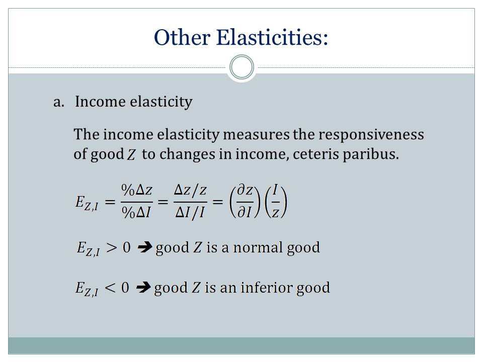 Other Elasticities: a. Income elasticity The income elasticity measures the responsiveness of good to changes in income, ceteris paribus.