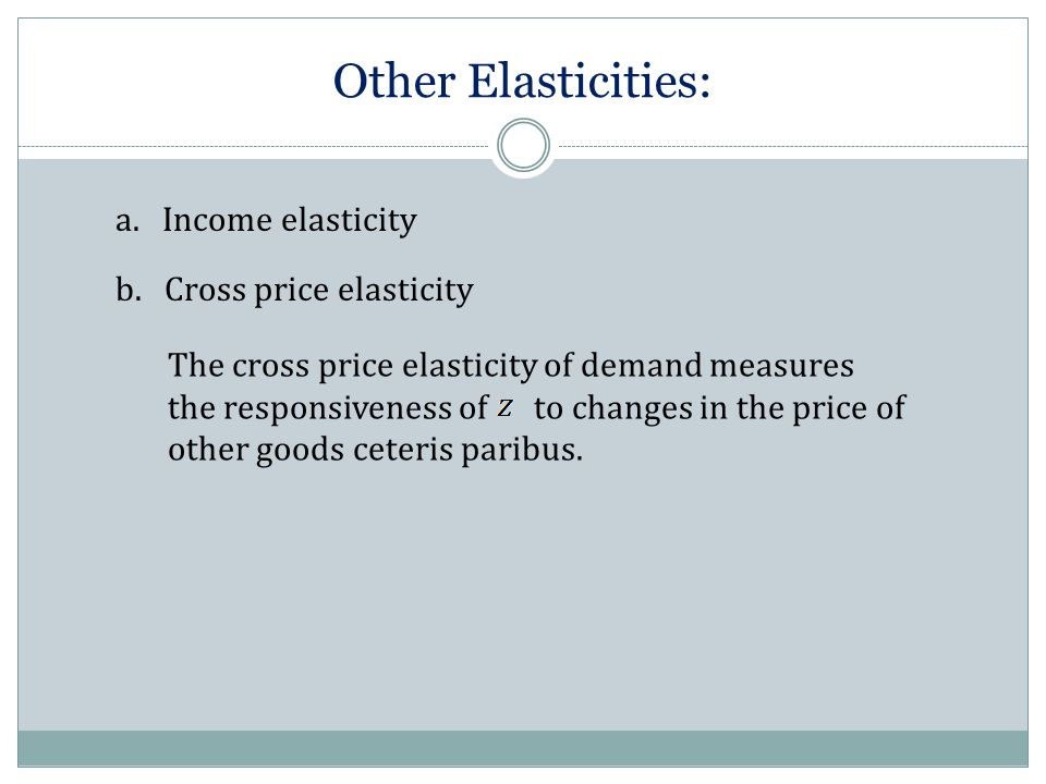 Other Elasticities: a. Income elasticity b.