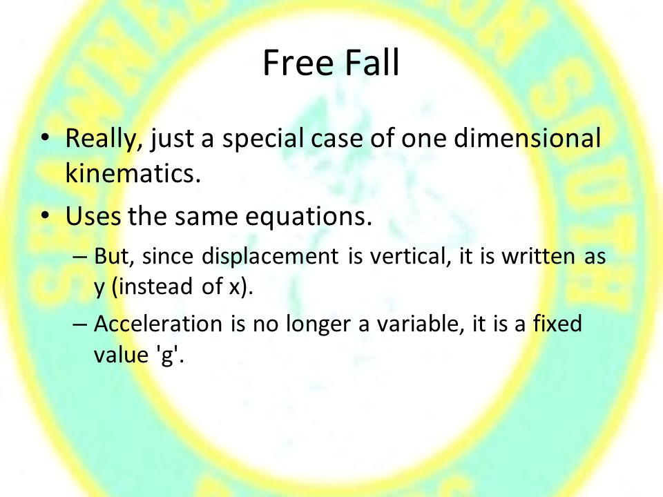 Free Fall Really, just a special case of one dimensional kinematics.