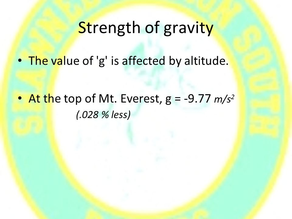 Strength of gravity The value of g is affected by altitude.