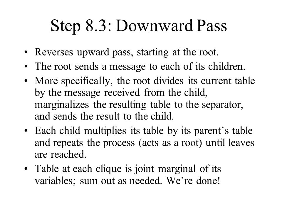 Step 8.3: Downward Pass Reverses upward pass, starting at the root.