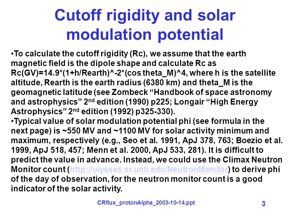 CRflux_protonAlpha_2003-10-14.ppt 4 Model functions: Primary: Power-law with solar modulation effect (Gleeson and Axford 1968) and geomagnetic cutoff (introduced by T.