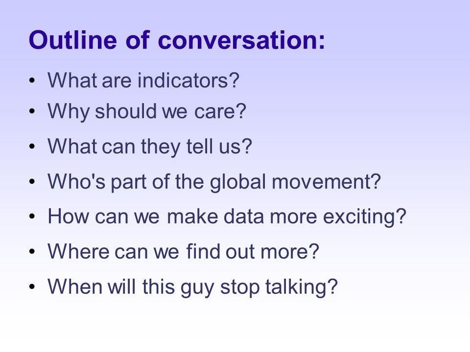 Outline of conversation: What are indicators. Why should we care.