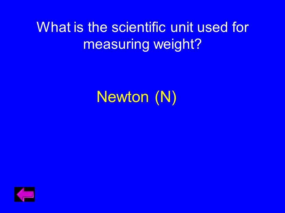 What is the scientific unit used for measuring weight Newton (N)